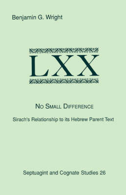 No Small Difference: Sirach's Relationship to Its Hebrew Parent Text (Paperback)
