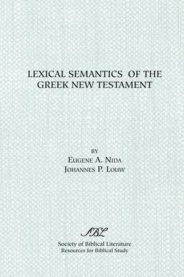 Lexical Semantics of the Greek New Testament: A Supplement to the Greek-English Lexicon of the New Testament Based on Semantic Domains - Resources for biblical study no. 25 (Paperback)