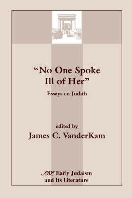 No One Spoke Ill of Her: Essays on Judith - Early Judaism & its literature no. 02 (Paperback)