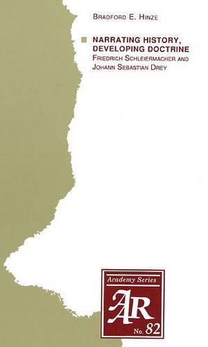 Narrating History, Developing Doctrine: Friedrich Schleiermacher and Johann Sebastian Drey - AAR Academy Series 82 (Paperback)