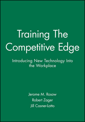 Training - The Competitive Edge: Introducing New Technology into the Workplace - The Jossey-Bass management series (Hardback)