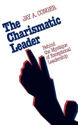 The Charismatic Leader: Behind the Mystique of Exceptional Leadership - J-B US non-Franchise Leadership (Hardback)