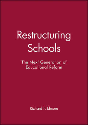Restructuring Schools: The Next Generation of Educational Reforms (Hardback)