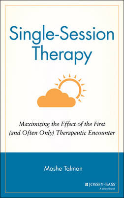 Single Session Therapy: Maximizing the Effect of the First (and Often Only) Therapeutic Encounter (Hardback)