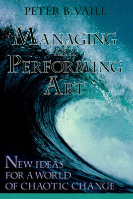 Managing as a Performing Art: New Ideas for a World of Chaotic Change - J-B US non-Franchise Leadership (Paperback)