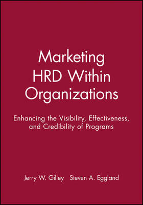 Marketing HRD Within Organizations: Enhancing the Visibility, Effectiveness, and Credibility of Programs (Hardback)