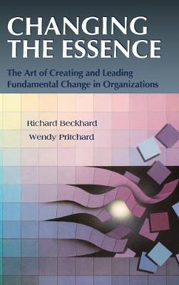 Changing the Essence: The Art of Creating and Leading Environmental Change in Organizations - J-B US non-Franchise Leadership (Hardback)
