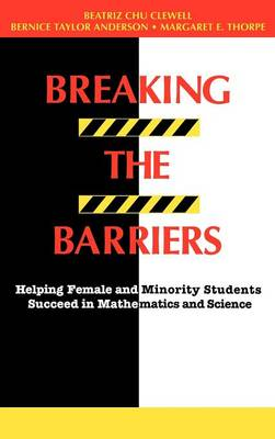 Breaking the Barriers: Helping Female and Minority Students Succeed in Mathematics and Science (Hardback)