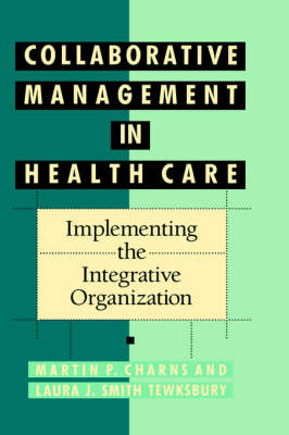 Collaborative Management in Health Care: Implementing the Integrative Organization (Hardback)