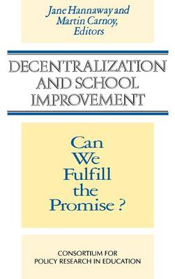 Decentralization and School Improvement: Can We Fulfill the Promise? (Hardback)