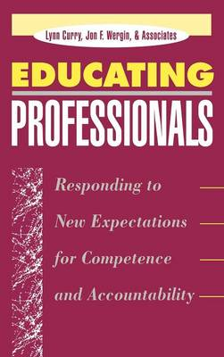Educating Professionals: Responding to New Expectations for Competence and Accountability (Hardback)