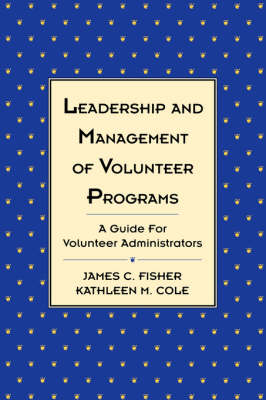 Leadership and Management of Volunteer Programs: A Guide for Volunteer Administrators - J-B US non-Franchise Leadership 291 (Hardback)