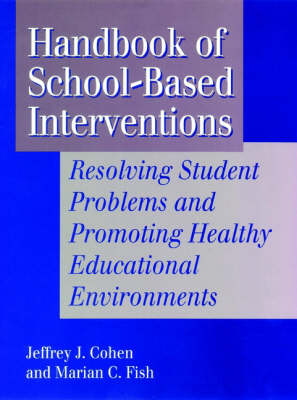 Handbook of School-Based Interventions: Resolving Student Problems and Promoting Healthy Educational Environments (Hardback)