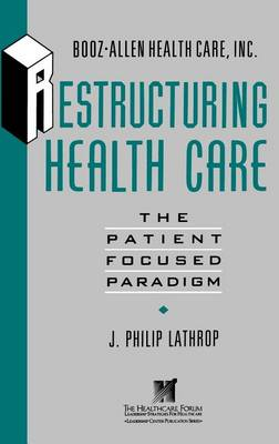 Restructuring Health Care: The Patient-Focused Paradigm (Hardback)