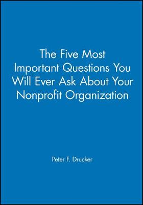 The Five Most Important Questions You Will Ever Ask About Your Nonprofit Organization - J-B Leader to Leader Institute/PF Drucker Foundation (Paperback)