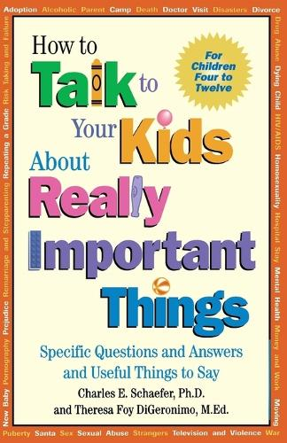 How to Talk to Your Kids About Really Important Things: Specific Questions and Answers and Useful Things to Say - For Children 4-12 (Paperback)