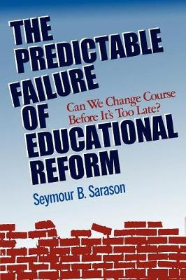 The Predictable Failure of Educational Reform: Can We Change Course Before It's Too Late? (Paperback)