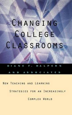 Changing College Classrooms: New Teaching and Learning Strategies for an Increasingly Complex World (Hardback)