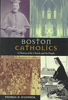 Boston Catholics: A History of the Church and Its People (Hardback)