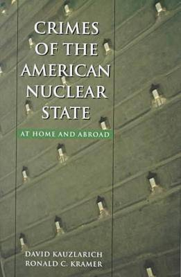 Crimes of the American Nuclear State: At Home and Abroad - Northeastern Series on Transnational Crime (Hardback)