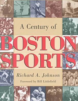 A Century of Boston Sports (Hardback)