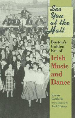 See You at the Hall: Boston's Golden Era of Irish Music and Dance (Paperback)