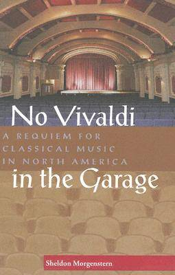 No Vivaldi in the Garage: A Requiem for Classical Music in North America (Paperback)
