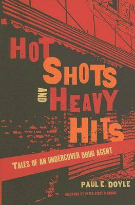 Hot Shots and Heavy Hits: Tales of an Undercover Drug Agent (Paperback)