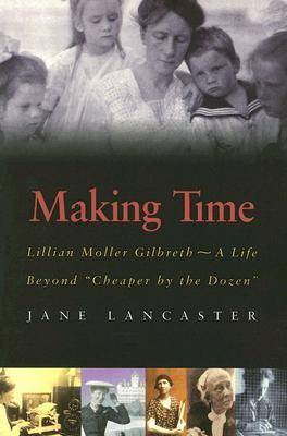 """Making Time: Lillian Moller Gilbreth - A Life Beyond """"Cheaper by the Dozen"""" (Paperback)"""