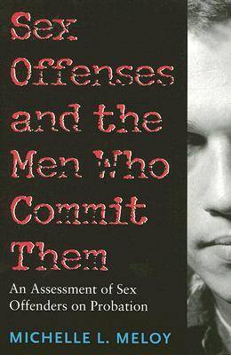 Sex Offenses and the Men Who Commit Them: An Assessment of Sex Offenders on Probation - Northeastern Series on Gender, Crime, and Law (Paperback)