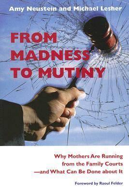 From Madness to Mutiny: Why Mothers are Running from the Family Courts - and What Can be Done About it - Northeastern Series on Gender, Crime, and Law (Paperback)