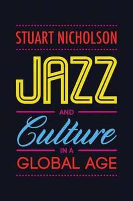 Jazz and Culture in a Global Age (Hardback)