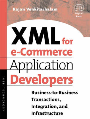 XML for eCommerce Application Developers: Business-to Business Transactions, Integration and Infrastructure