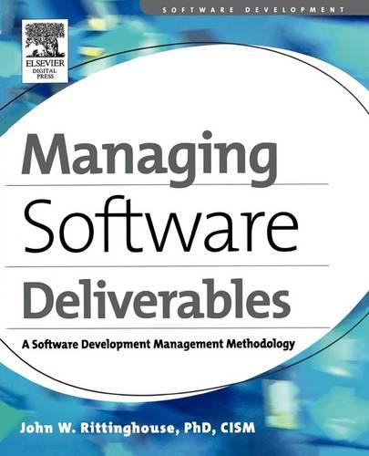 Managing Software Deliverables: A Software Development Management Methodology (Paperback)