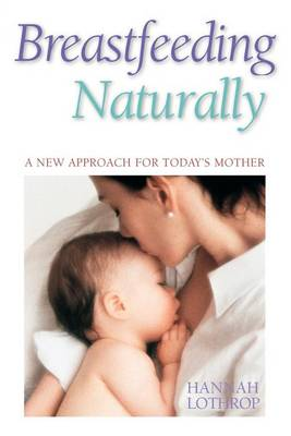 Breastfeeding Naturally: A New Approach For Today's Mother (Paperback)