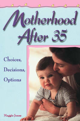 Motherhood After 35: Choices, Decisions, Options (Paperback)
