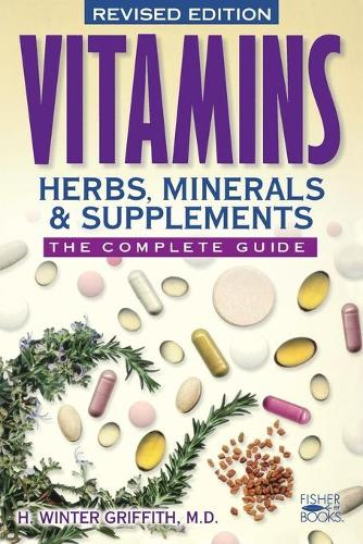 Vitamins, Herbs, Minerals, & Supplements: The Complete Guide (Paperback)