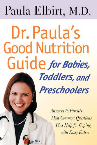 Dr. Paula's Good Nutrition Guide For Babies, Toddlers, And Preschoolers (Paperback)