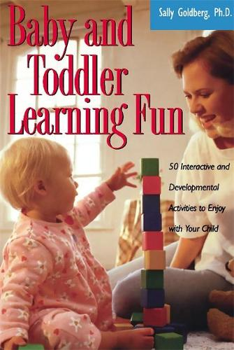 Baby And Toddler Learning Fun: 50 Interactive And Developmental Activities To Enjoy With Your Child (Paperback)