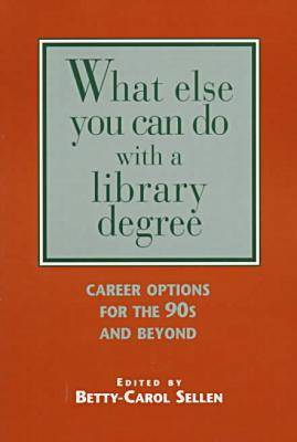 What Else Can You Do with a Library Degree?: Career Options for the 90s and Beyond (Paperback)