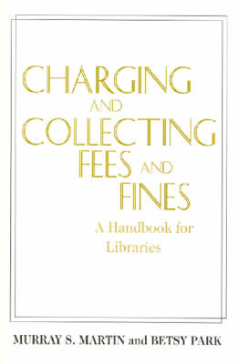 Charging and Collecting Fees and Fines: A Handbook for Libraries (Paperback)