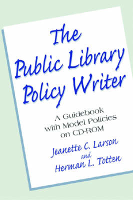 The Public Library Policy Writer: A Guidebook with Model Policies on CD-ROM