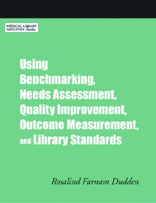 Using Benchmarking, Needs Assessment, Quality Improvement, Outcome Measurement, and Library Standards: A How-to-do-it Manual - How-to-do-it Manuals No. 159