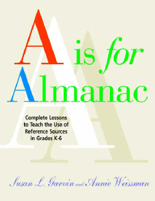 A is for Almanac: Complete Lessons to Teach the Use of References Sources in the Library Media Center, Grades K-6