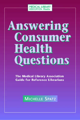 Answering Consumer Health Questions: The Medical Library Association Guide for Reference Librarians (Paperback)