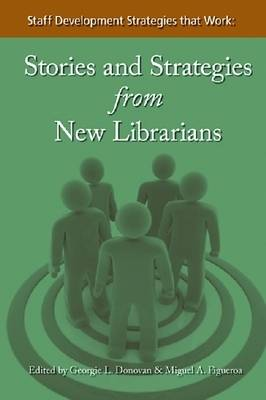 Staff Development Strategies That Work: Stories and Strategies from New Librarians (Paperback)