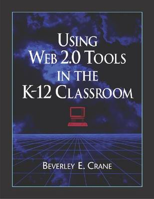 Using Web 2.0 Tools in the K-12 Classroom (Paperback)