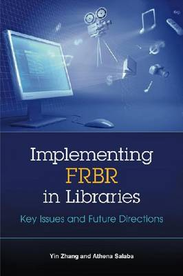 Implementing FRBR in Libraries: Key Issues and Future Directions (Paperback)
