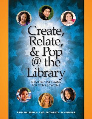 Create, Relate and Pop @ the Library: Services and Programs for Teens and Tweens (Paperback)