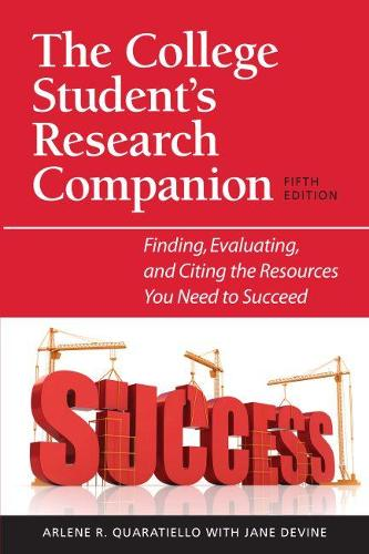 The College Student's Research Companion: Finding, Evaluating and Citing the Resources You Need to Succeed (Paperback)